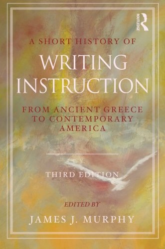 9780415897457: A Short History of Writing Instruction: From Ancient Greece to Contemporary America