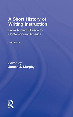9780415897464: A Short History of Writing Instruction: From Ancient Greece to Contemporary America