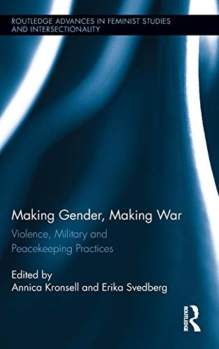 Making Gender, Making War: Violence, Military and Peacekeeping Practices (Routledge Advances in ...