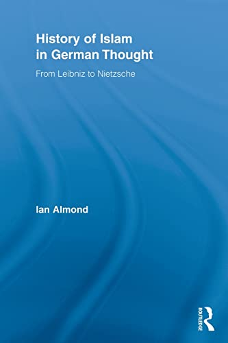 9780415897792: History of Islam in German Thought: From Leibniz to Nietzsche (Routledge Studies in Cultural History)
