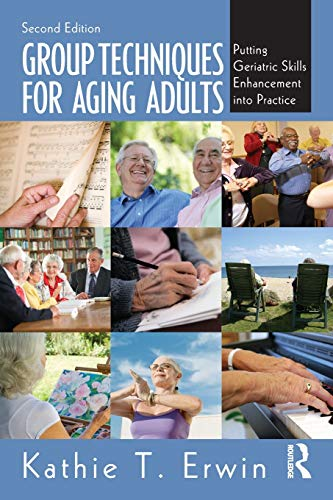 9780415897822: Group Techniques for Aging Adults: Putting Geriatric Skills Enhancement into Practice