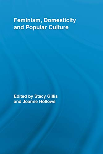 9780415897877: Feminism, Domesticity and Popular Culture (Routledge Advances in Sociology)