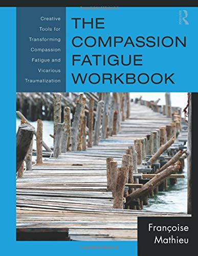 9780415897907: The Compassion Fatigue Workbook: Creative Tools for Transforming Compassion Fatigue and Vicarious Traumatization (Psychosocial Stress Series)