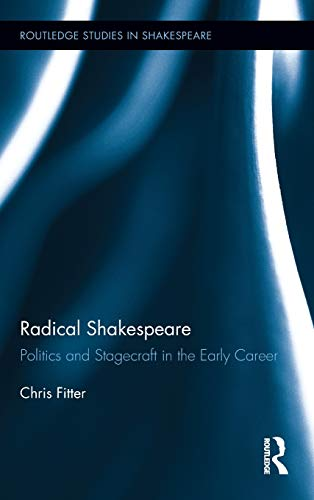 9780415897938: Radical Shakespeare: Politics and Stagecraft in the Early Career (Routledge Studies in Shakespeare)