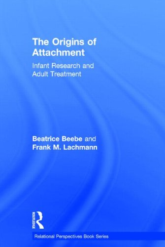 The Origins of Attachment Infant Research and Adult Treatment Relational Perspectives Book Series: ...