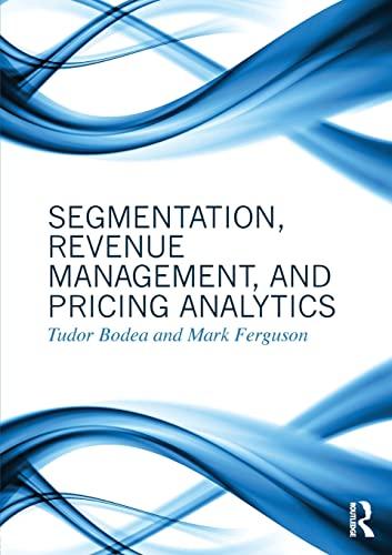 Segmentation, Revenue Management and Pricing Analytics: Bodea, Tudor; Ferguson, Mark