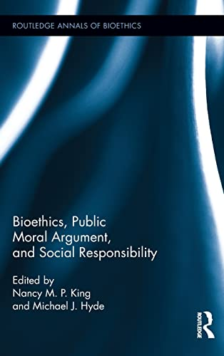 9780415898553: Bioethics, Public Moral Argument, and Social Responsibility (Routledge Annals of Bioethics)