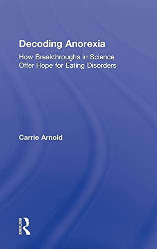 9780415898669: Decoding Anorexia: How Breakthroughs in Science Offer Hope for Eating Disorders