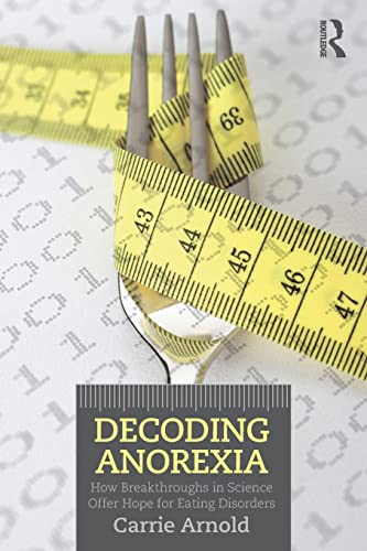 9780415898676: Decoding Anorexia: How Breakthroughs in Science Offer Hope for Eating Disorders