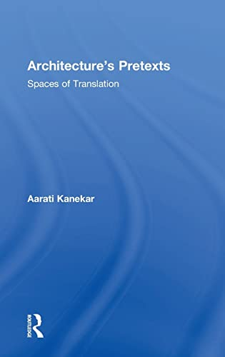 Architecture's Pretexts: Spaces of Translation: Kanekar, Aarati