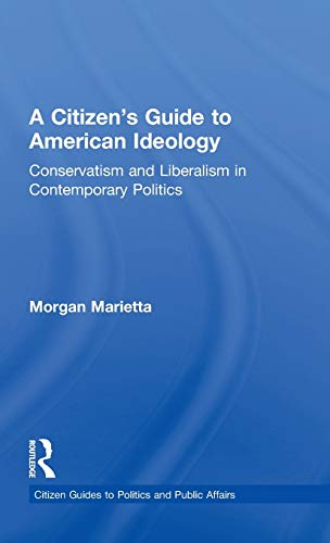 9780415898997: A Citizen's Guide to American Ideology: Conservatism and Liberalism in Contemporary Politics (Citizen Guides to Politics and Public Affairs)