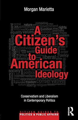 9780415899000: A Citizen's Guide to American Ideology: Conservatism and Liberalism in Contemporary Politics (Citizen Guides to Politics and Public Affairs)