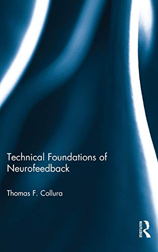 9780415899017: Technical Foundations of Neurofeedback (Routledge Monograph Series on Neurotherapy and Qeeg Neurosci)