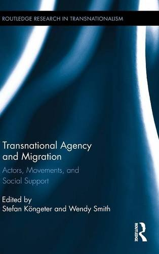 9780415899079: Transnational Agency and Migration: Actors, Movements, and Social Support (Routledge Research in Transnationalism)