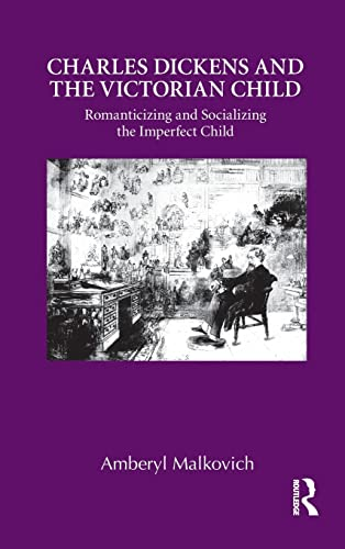 9780415899086: Charles Dickens and the Victorian Child: Romanticizing and Socializing the Imperfect Child (Children's Literature and Culture)