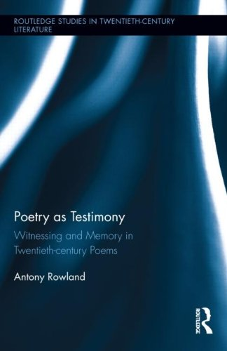 Poetry as Testimony: Witnessing and Memory in Twentieth-century Poems (Routledge Studies in ...