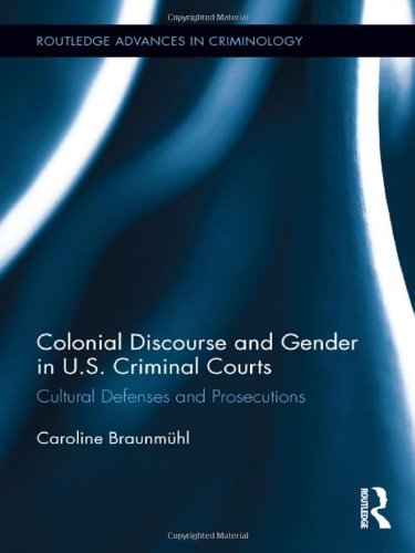 9780415899253: Colonial Discourse and Gender in U.S. Criminal Courts: Cultural Defenses and Prosecutions (Routledge Advances in Criminology)