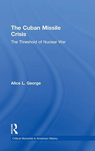 The Cuban Missile Crisis: The Threshold of Nuclear War (Critical Moments in American History): ...