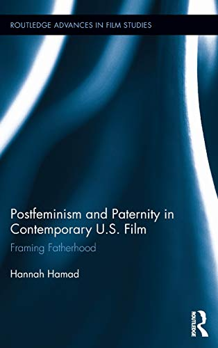 9780415899925: Postfeminism and Paternity in Contemporary US Film: Framing Fatherhood (Routledge Advances in Film Studies)