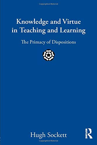 9780415899987: Knowledge and Virtue in Teaching and Learning: The Primacy of Dispositions