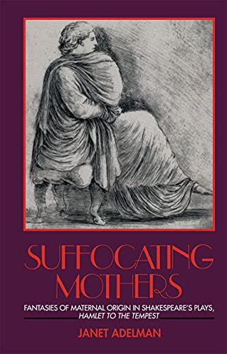 9780415900393: Suffocating Mothers: Fantasies of Maternal Origin in Shakespeare's Plays, Hamlet to the Tempest