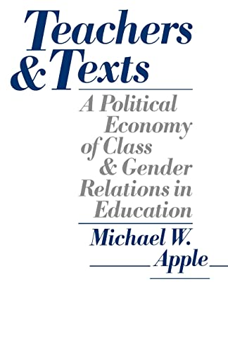 9780415900744: Teachers and Texts: A Political Economy of Class and Gender Relations in Education