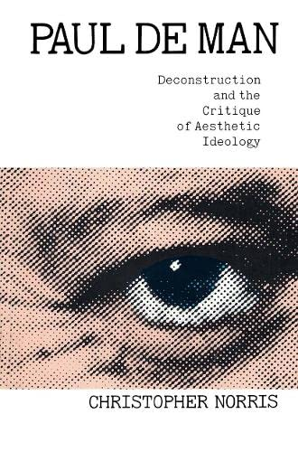 Paul De Man, Deconstruction and the Critique of Aesthetic Ideology: Christopher Norris