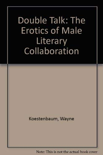 9780415901093: Double Talk: The Erotics of Male Literary Collaboration