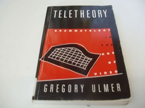 TELETHEORY Grammatology in the Age of Video