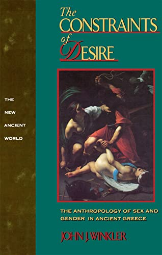 9780415901239: The Constraints of Desire: The Anthropology of Sex and Gender in Ancient Greece (New Ancient World Series)