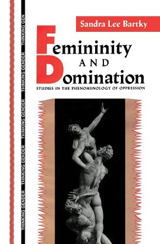 9780415901857: Femininity and Domination: Studies in the Phenomenology of Oppression (Thinking Gender)