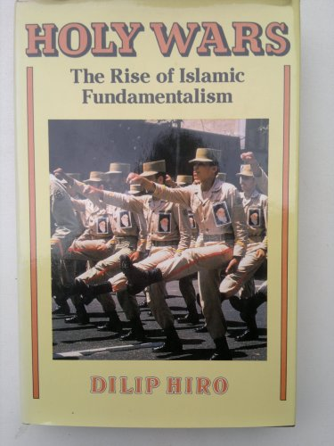 Holy wars: The rise of Islamic fundamentalism: Dilip Hiro