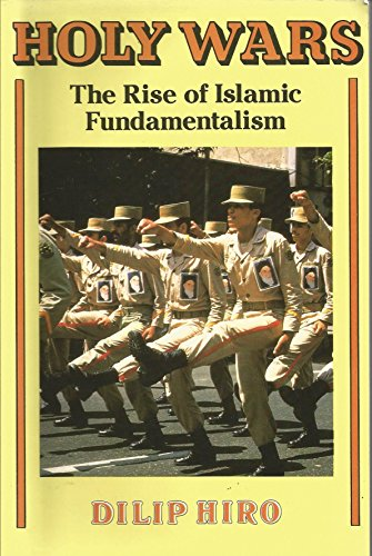 Holy Wars: The Rise of Islamic Fundamentalism: Hiro, Dilip