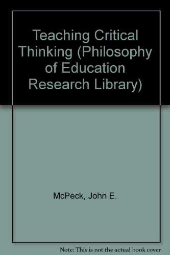 Teaching Critical Thinking (Philosophy of Education Research: McPeck, John E.;