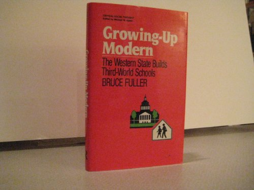 9780415902274: Growing Up Modern: The Western State Builds Third World Schools (Critical Social Thought)