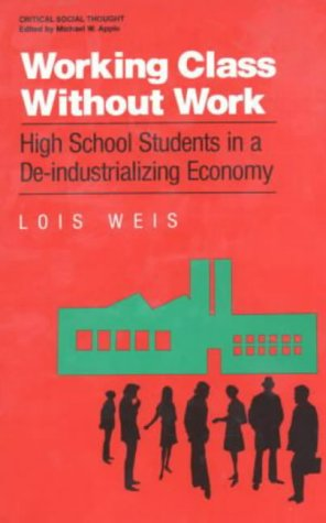9780415902342: Working Class Without Work: High School Students in A De-Industrializing Economy (Critical Social Thought)