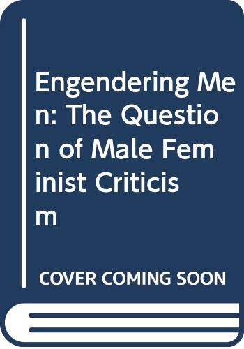 9780415902557: Engendering Men: The Question of Male Feminist Criticism