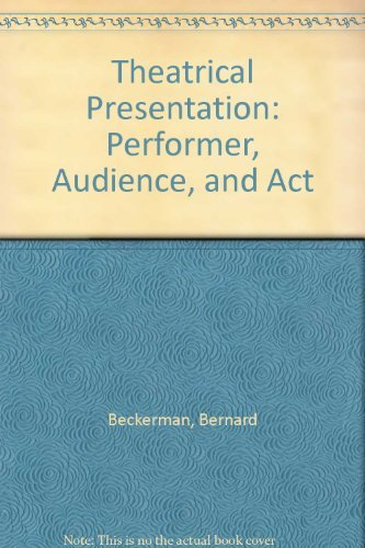 Theatrical Presentation: Performer, Audience, and Act: Beckerman, Bernard;Beckerman, Gloria Brim