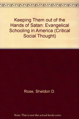 9780415902991: Keeping Them out of the Hands of Satan: Evangelical Schooling in America (Critical Social Thought)