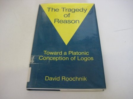 9780415903158: The Tragedy of Reason: Towards a Platonic Conception of Logos