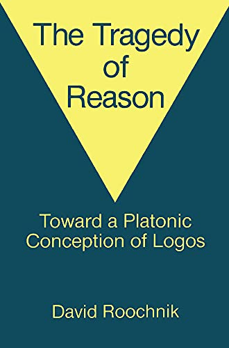 9780415903165: The Tragedy of Reason: Towards a Platonic Conception of Logos