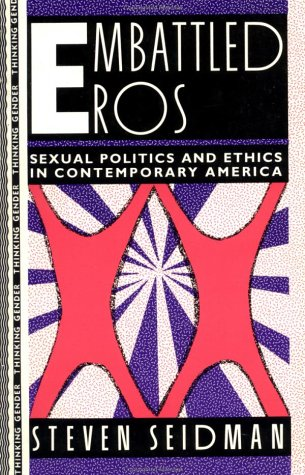 Embattled Eros: Sexual Politics & Ethics In Contemporary America: Seidman, Steven