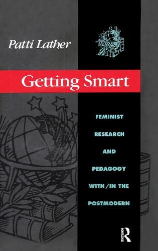 9780415903776: Getting Smart: Feminist Research and Pedagogy with/in the Postmodern (Critical Social Thought)