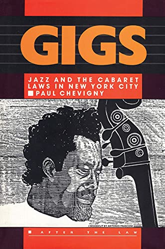 Gigs: Jazz and the Cabaret Laws in New York City: Chevigny, Paul