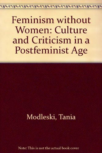 9780415904162: Feminism without women: Culture and criticism in a postfeminist age