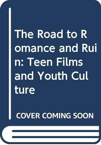 9780415904278: The Road to Romance and Ruin: Teen Films and Youth Culture