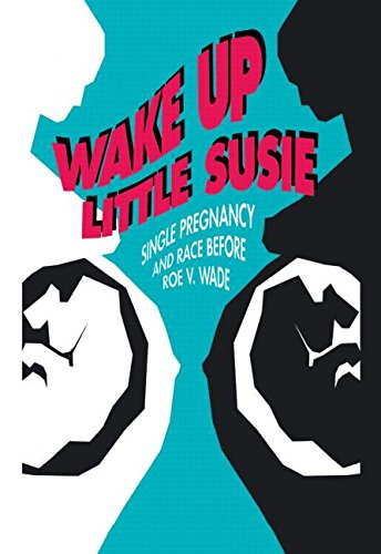 9780415904483: Wake Up Little Susie: Single Pregnancy and Race Before Roe v Wade