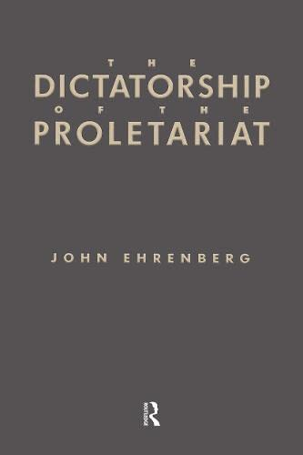 9780415904520: The Dictatorship of the Proletariat: Marxism's Theory of Socialist Democracy
