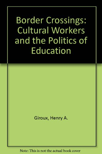9780415904667: Border Crossings: Cultural Workers and the Politics of Education