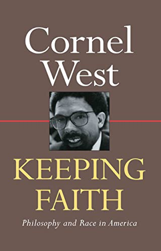 Keeping Faith: Philosophy and Race in America: West, Cornel